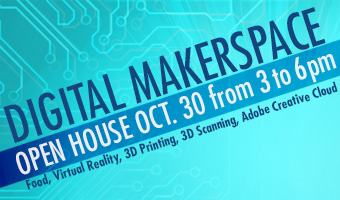 Digital Makerspace open house on October 30, from 3 to 6 pm