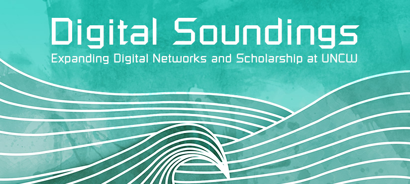 Digital Soundings: Expanding Digital Networks and Scholarship at UNCW