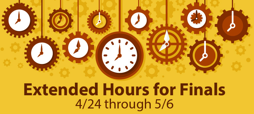 Extended hours for Finals, 4/24 through 5/6