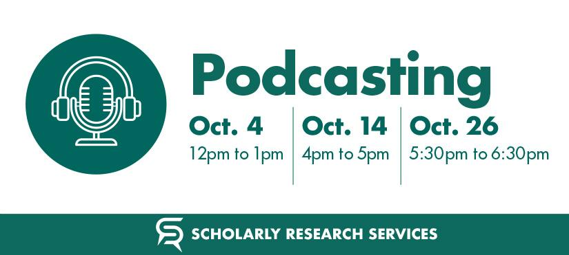 Podcasting, October 4 from 12-1pm, Oct 14 from 4-5pm, Oct 26 from 5:30-6:30pm
