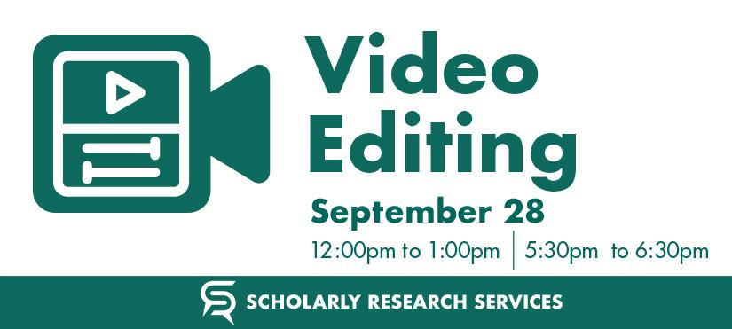 Video Editing, September 28th from 12-1pm or 5:30-6:30pm