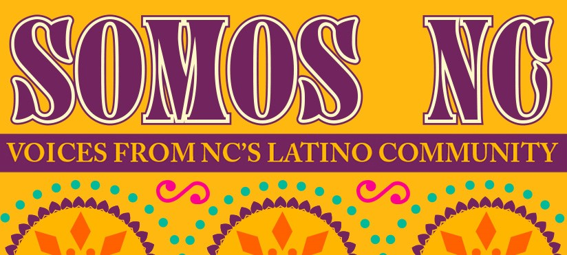 SOMOS NC: Voices from NC's Latino Community Exhibit