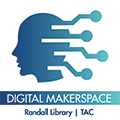 Digital Makerspace brought to you by Randall Library and the Technology Assistance Center (TAC).